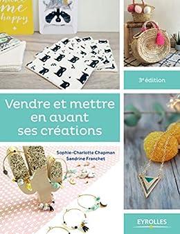 Vendre et mettre en avant ses créations: Le guide des entrepreneuses créatives par [Chapman, Sophie-Charlotte, Franchet, Sandrine]