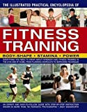 The Illustrated Practical Encyclopedia of Fitness Training: Body-Shape, Stamina, Power: Everything You Need to Know About Strength and Fitness from Planning Workouts to Improving Technique