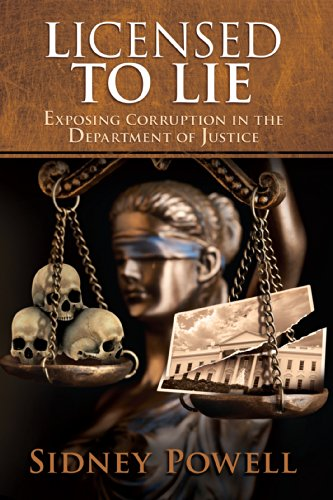 Licensed to Lie: Exposing Corruption in the Department of Justice (English Edition) por Sidney Powell