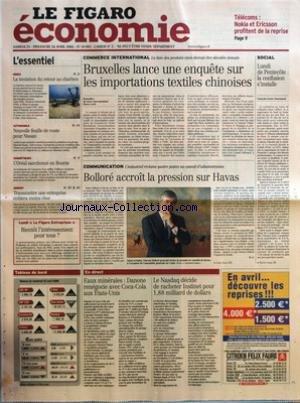 FIGARO ECONOMIE (LE) [No 18885] du 24/04/2005 - TELECOMS - NOKIA ET ERICSSON PROFITENT DE LA REPRISE - MINES - LA TENTATION DU RETOUR AU CHARBON - AUTOMOBILE - NOUVELLE FEUILLE DE ROUTE POUR NISSAN - COSMETIQUES - L'OREAL SANCTIONNE EN BOURSE - ARGENT - TRANSMETTRE UNE ENTREPRISE COUTERA MOINS CHER - BIENTOT L'INTERESSEMENT POUR TOUS ? - BRUXELLES LANCE UNE ENQUETE SUR LES IMPORTATIONS TEXTILES CHINOISES - BOLLORE ACCROIT LA PRESSION SUR HAVAS - SOCIAL - LUNDI DE PENTECOTE - LA CONFUSION S'INST