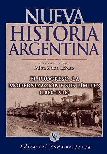 El progreso, la modernización y sus límites 1880-1916: Nueva Historia Argentina Tomo V (Spanish Edition)