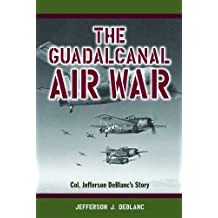 The Guadalcanal Air War: Col. Jefferson DeBlanc's Story