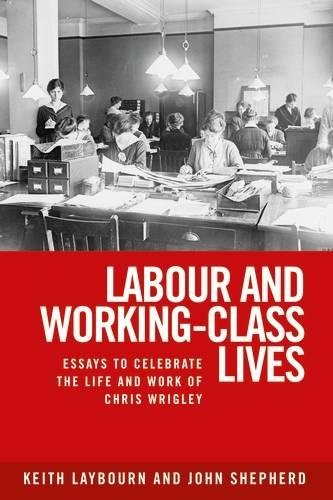 labour-and-working-class-lives-essays-to-celebrate-the-life-and-work-of-chris-wrigley