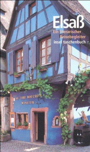 Das Elsaß: Ein literarischer Reisebegleiter (insel taschenbuch)