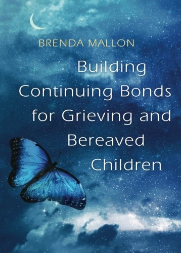Building Continuing Bonds for Grieving and Bereaved Children: A Guide for Counsellors and Practitioners