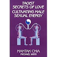 Taoist Secrets of Love: Cultivating Male Sexual Energy (English Edition)