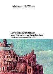 Zwischen Architektur und literarischer Imagination. (eikones)