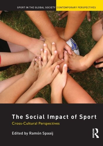 The Social Impact of Sport: Cross-Cultural Perspectives (Sport in the Global Society - Contemporary Perspectives)