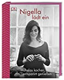 Nigella lädt ein: Mühelos kochen, entspannt genießen