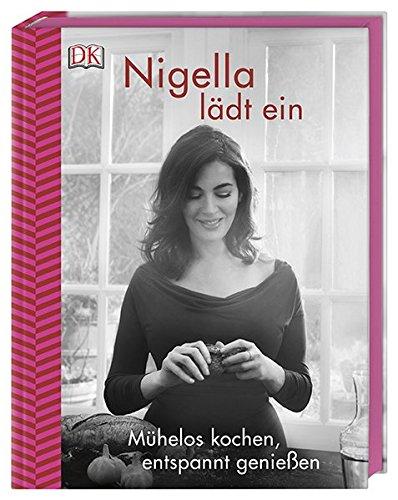 (Nigella lädt ein: Mühelos kochen, entspannt genießen)