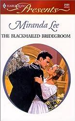 The Blackmailed Bridegroom (Harlequin Presents) by Miranda Lee (2001-01-05)