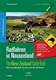 Radfahren in Neuseeland 02: The New Zealand Cycle Trail - Zehn großartige Touren auf der Südinsel