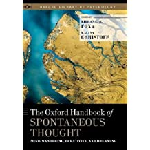 The Oxford Handbook of Spontaneous Thought: Mind-Wandering, Creativity, and Dreaming (Oxford Library of Psychology)