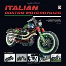 Italian Custom Motorcycles: The Italian Chop - Choppers, Cruisers, Bobbers, Trikes & Quads by Uli Cloesen (2013-07-01)