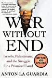 Front cover for the book War Without End: Israelis, Palestinians, and the Struggle for a Promised Land by Anton LaGuardia