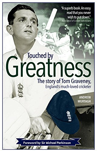 Touched by Greatness: The Story of Tom Graveney, England's Much Loved Cricketer