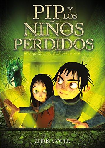 PIP y los niños perdidos (Literatura Infantil (6-11 Años) - Pip) por Chris Mould