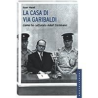 La casa di via Garibaldi: Come ho catturato Adolf Eichmann