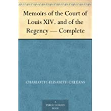 Memoirs of the Court of Louis XIV. and of the Regency — Complete (English Edition)