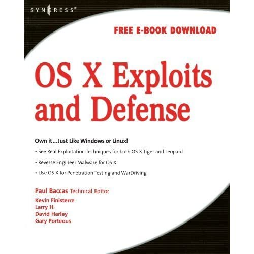 OS X Exploits and Defense: Own it...Just Like Windows or Linux! by Paul Baccas (2008-04-25)
