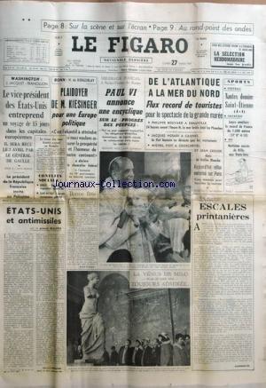 FIGARO (LE) [No 7023] du 27/03/1967 - washington, le vice-president des etats-unis entreprend un voyage de 15 jours dans les capitales europeennes - il sera recu par le general de gaulle bonn , plaidoyer de m. kiesinger pour une europe politique par de kergorlay message pascal a saint-pierre de rome - paul vi annonce une encyclique sur le progres des peuples bonne fete par frossard conflits sociaux a berliet et saint-nazaire etats-unis et antimissile par le general beaufre la venus de milo touj par Collectif