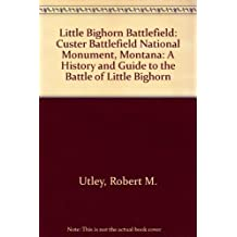 Custer Battlefield, a History and Guide to the Battle of the Little Bighorn: Custer Battlefield: A History and Guide to the Battle of Little Bighorn