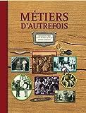 Telecharger Livres Metiers d autrefois 2e edition Artisanats d hier Petits metiers de rues Metiers agricoles 1ere edition 9782350772189 (PDF,EPUB,MOBI) gratuits en Francaise