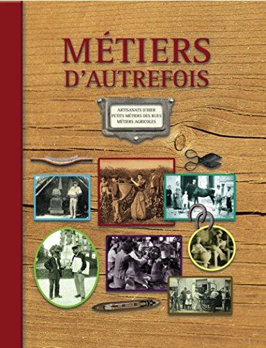 Métiers d'autrefois - 2e édition: Artisanats d'hier. Petits métiers de rues. Métiers agricoles (1ère édition : 9782350772189). par Marie-Odile Mergnac