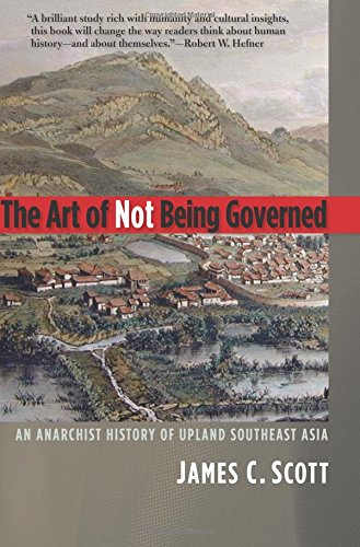 Art of Not Being Governed (Yale Agrarian Studies Series)