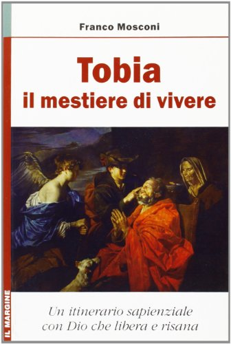 Tobia: il mestiere di vivere. Un itinerario sapienziale con Dio che risana