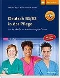 Deutsch B1/B2 in der Pflege: Für Fachkräfte im Anerkennungsverfahren - mit Zugang zum Elsevier-Portal