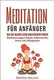Meditation für Anfänger: Wie Sie wahre Liebe und Frieden finden. Meditieren lernen gegen Ängste, Selbstzweifel, Stress und Übergewicht (Meditationstechniken)