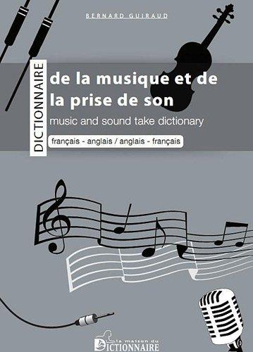 Dictionnaire bilingue de la musique et de la prise de son : Franais-anglais