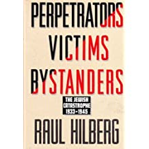 Perpetrators Victims Bystanders: The Jewish Catastrophe, 1933-1945 by Raul Hilberg (1992-09-01)