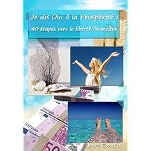 Je dis OUI à la Prospérité !: 40 étapes vers la liberté financière