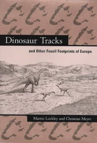Dinosaur Tracks and Other Fossil Footprints of Europe by Martin Lockley (2000-03-30)