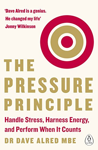 The Pressure Principle: Handle Stress, Harness Energy, and Perform When It Counts (English Edition) por Dave Alred