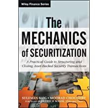 The Mechanics of Securitization: A Practical Guide to Structuring and Closing Asset-Backed Security Transactions by Moorad Choudhry (2013-01-29)