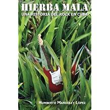 Hierba Mala: Una historia del rock en Cuba