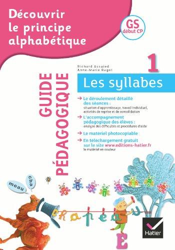 Découvrir le principe alphabétique GS/CP - Cahier 1 : Guide pédagogique du cahier 1 Les syllabes par Richard Assuied