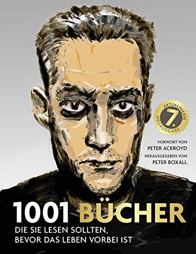 1001 Bücher: die Sie lesen sollten, bevor das Leben vorbei ist. Ausgewählt und vorgestellt von 157 internationalen Rezensenten.