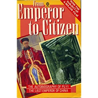 From Emperor to Citizen: The Autobiography of Aisin-Gioro Pu Yi (Oxford Paperbacks)
