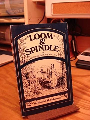 Loom and Spindle by Harriet H. Robinson