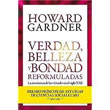 Verdad, belleza y bondad reformuladas: La enseñanza de las virtudes en el siglo XXI (Biblioteca Howard Gardner)