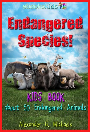 Endangered Species!  A Kids Book About 50 of the Most Endangered Animal Species on Planet Earth - Fun facts & pictures of Bears, Sharks, Tigers, Birds & More (eBooks Kids Nature 1) (English Edition)