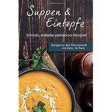 Suppen & Eintöpfe: Schnelle, einfache und leckere Rezepte!