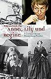 Anna, Lily und Regine: FrauenporträtsausBrandenburg-Preußen