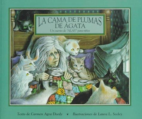 La Cama de Plumas de Agata: Un Cuento de Alas Para Ninos (Alfaguara Infantil) (Spanish Edition) by Carmen Agra Deedy (1996-06-02)