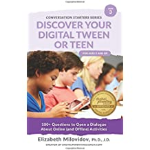Discover Your Digital Tween or Teen: 100+ Questions to Open a Dialogue About Online (and Offline) Activities: Volume 3 (The Conversation Starter Guide Series)