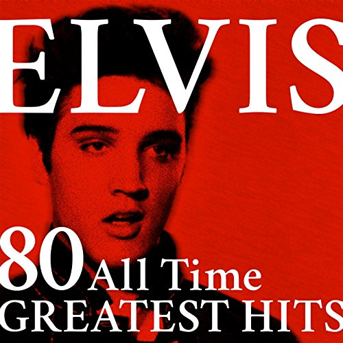Elvis: 80 All Time Greatest Hi...